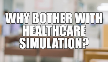 Why Healthcare Simulation Modeling?