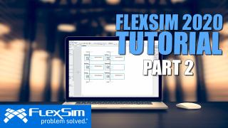 FlexSim 2020 Tutorial: Part 2