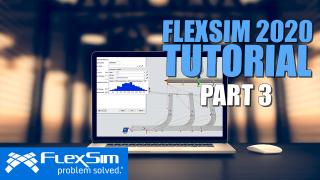 FlexSim 2020 Tutorial: Part 3