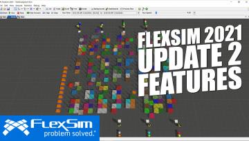 FlexSim 2021 Update 2 Features